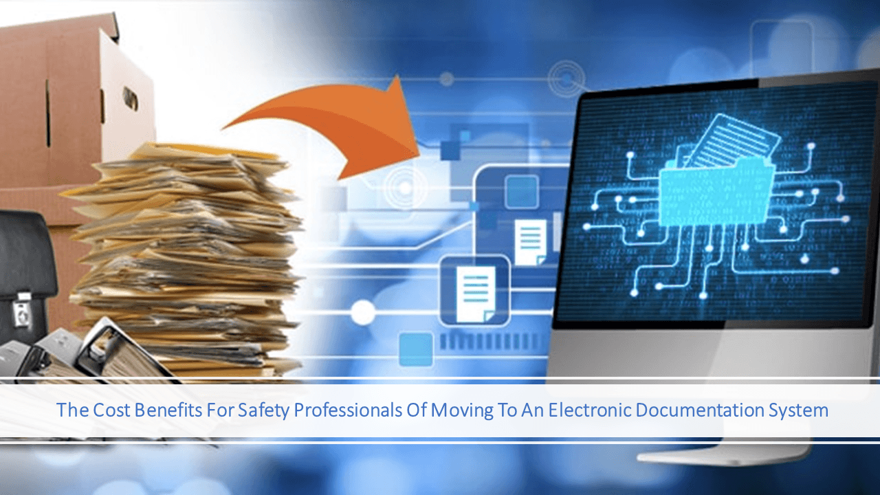 WEBINAR -The Cost Benefits For Safety Professionals Of Moving To An Electronic Documentation System